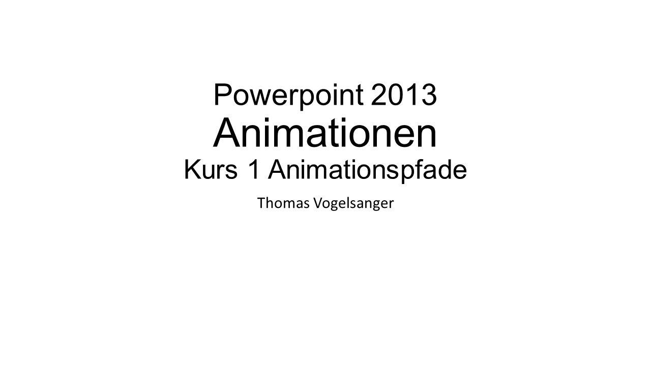 Powerpoint 2013 Animationen Kurs 1 Animationspfade Thomas Vogelsanger
