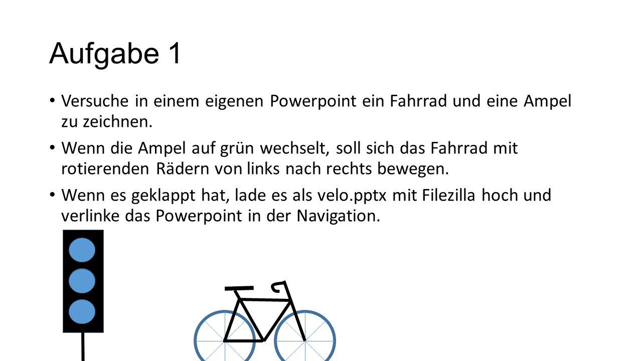 Aufgabe 1 Versuche in einem eigenen Powerpoint ein Fahrrad und eine Ampel zu zeichnen. Wenn die Ampel auf grün wechselt, soll sich das Fahrrad mit rot