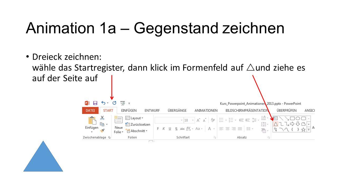 Animation 1a – Gegenstand zeichnen Dreieck zeichnen: wähle das Startregister, dann klick im Formenfeld auf und ziehe es auf der Seite auf