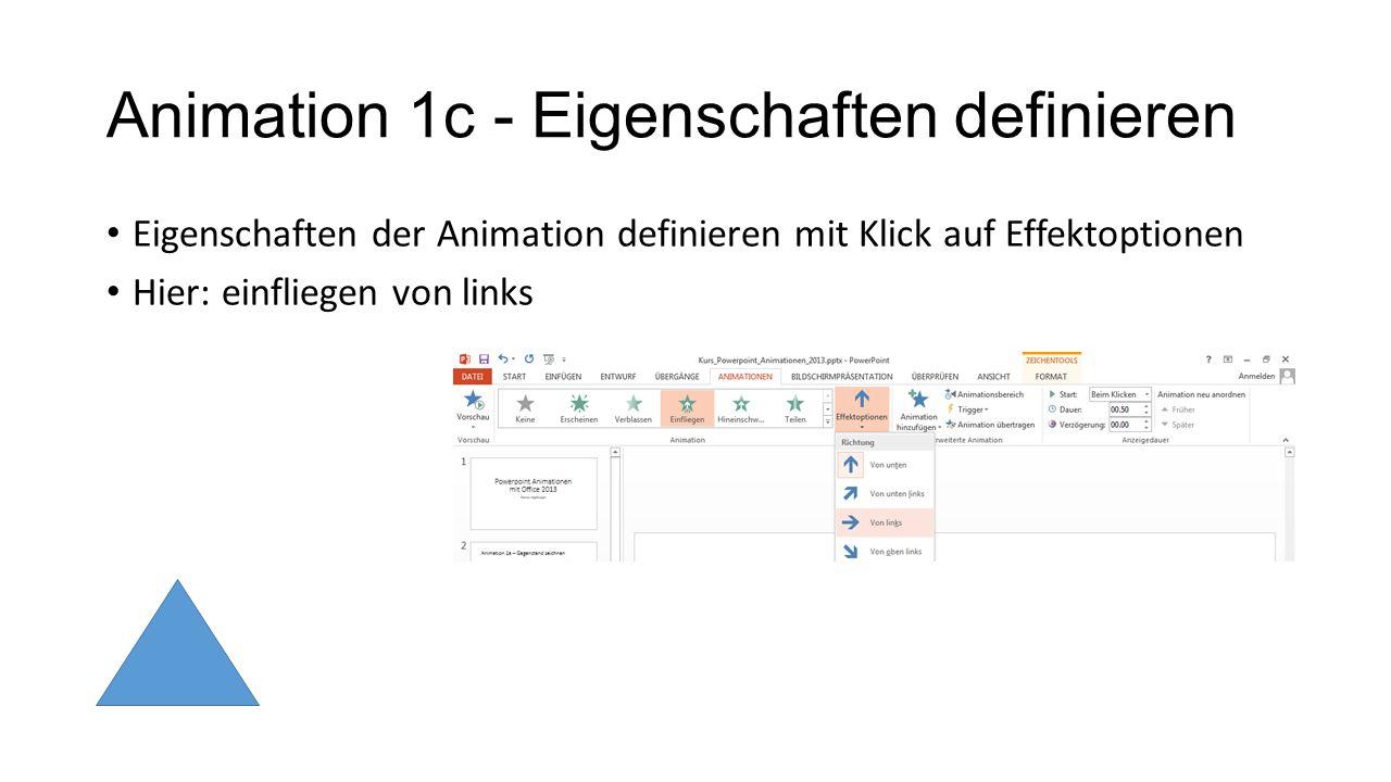 Animation 1c - Eigenschaften definieren Eigenschaften der Animation definieren mit Klick auf Effektoptionen Hier: einfliegen von links