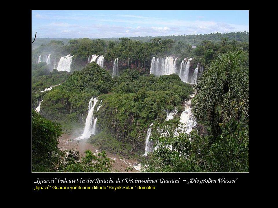 Die Wasserfälle des Rio Iguazú an der Grenze Brasiliens und Argentiniens ( İguazú nehri şelaleleri Brezilya ve Arjantin sınırında yer alırlar.