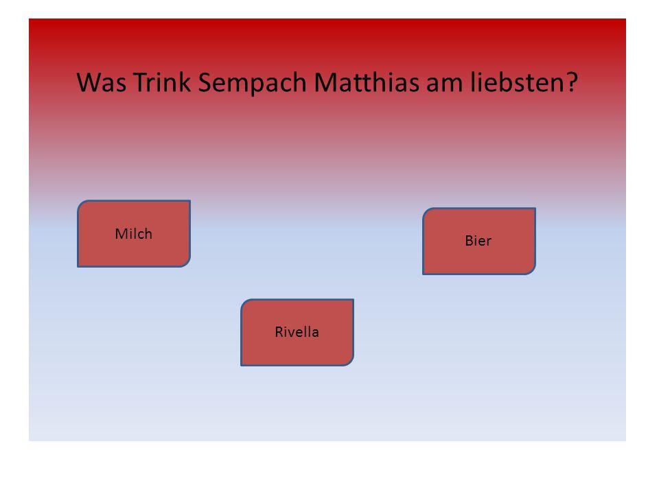 Was Trink Sempach Matthias am liebsten? Milch Rivella Bier