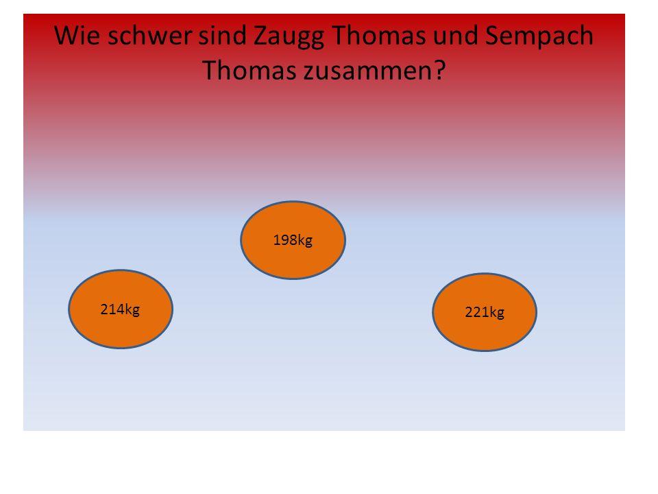 Wie schwer sind Zaugg Thomas und Sempach Thomas zusammen? 214kg 198kg 221kg