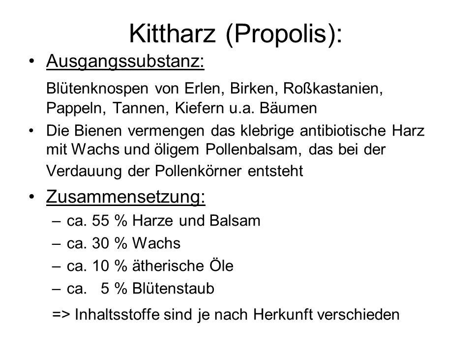 Kittharz (Propolis): Ausgangssubstanz: Blütenknospen von Erlen, Birken, Roßkastanien, Pappeln, Tannen, Kiefern u.a. Bäumen Die Bienen vermengen das kl