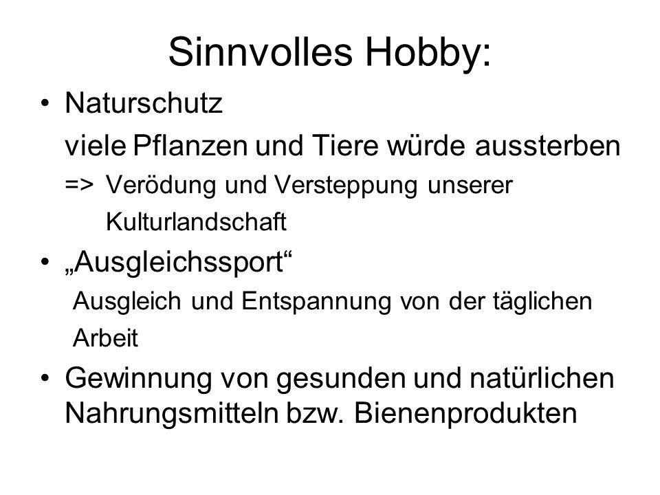 Sinnvolles Hobby: Naturschutz viele Pflanzen und Tiere würde aussterben =>Verödung und Versteppung unserer Kulturlandschaft Ausgleichssport Ausgleich