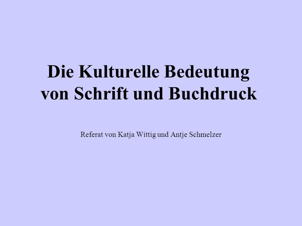 Die Kulturelle Bedeutung von Schrift und Buchdruck Referat von Katja Wittig und Antje Schmelzer
