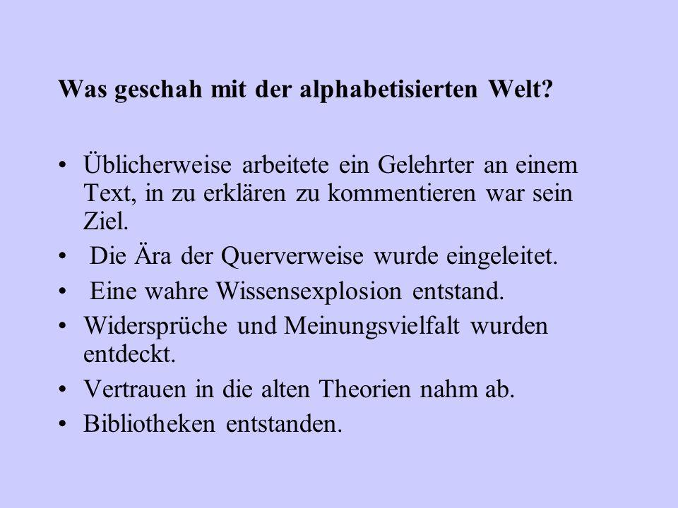 Was geschah mit der alphabetisierten Welt? Üblicherweise arbeitete ein Gelehrter an einem Text, in zu erklären zu kommentieren war sein Ziel. Die Ära