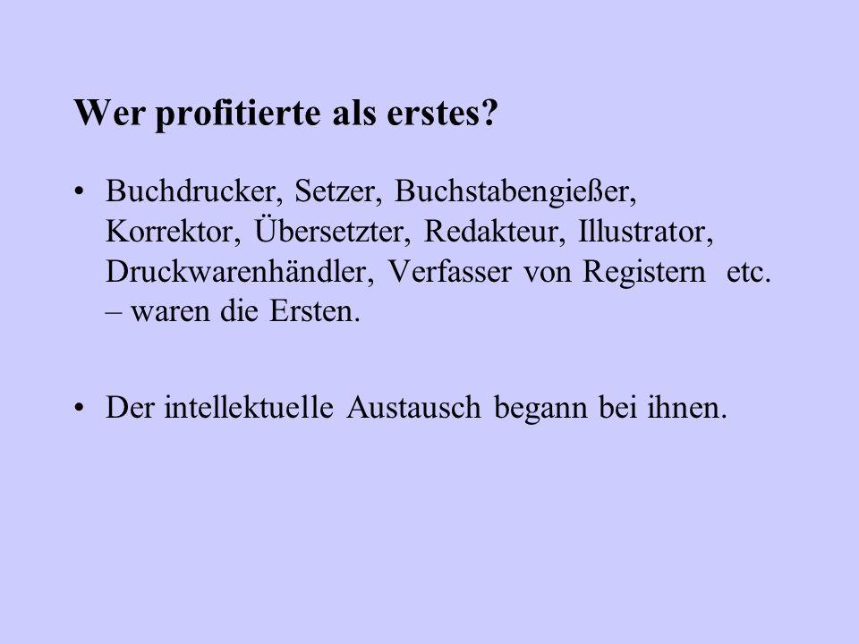 Wer profitierte als erstes? Buchdrucker, Setzer, Buchstabengießer, Korrektor, Übersetzter, Redakteur, Illustrator, Druckwarenhändler, Verfasser von Re