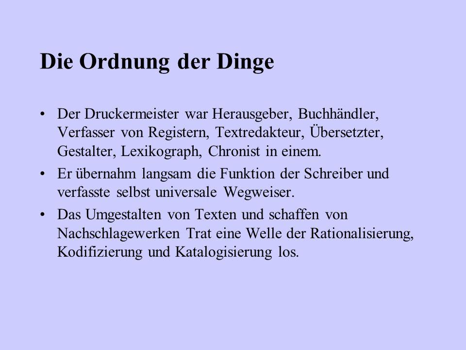 Die Ordnung der Dinge Der Druckermeister war Herausgeber, Buchhändler, Verfasser von Registern, Textredakteur, Übersetzter, Gestalter, Lexikograph, Ch