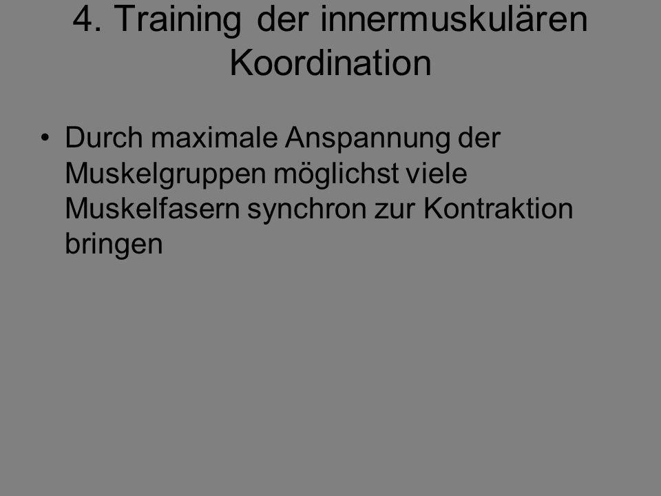 4. Training der innermuskulären Koordination Durch maximale Anspannung der Muskelgruppen möglichst viele Muskelfasern synchron zur Kontraktion bringen