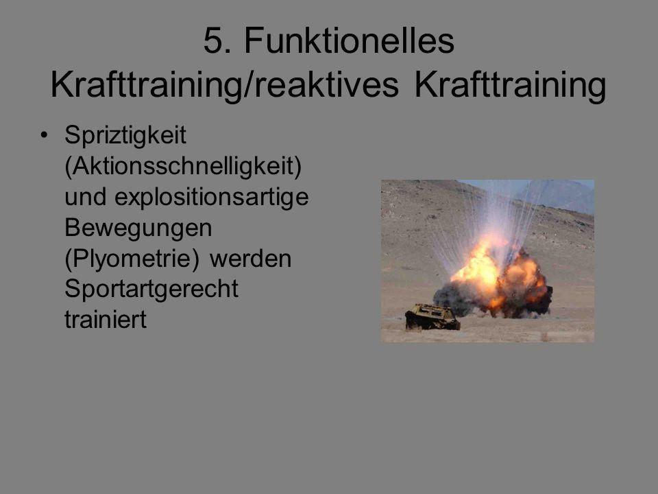 5. Funktionelles Krafttraining/reaktives Krafttraining Spriztigkeit (Aktionsschnelligkeit) und explositionsartige Bewegungen (Plyometrie) werden Sport