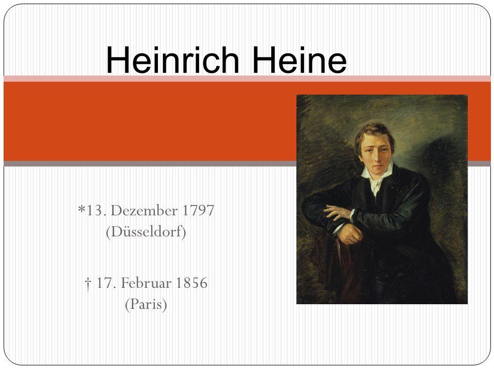 *13. Dezember 1797 (Düsseldorf) 17. Februar 1856 (Paris) Heinrich Heine