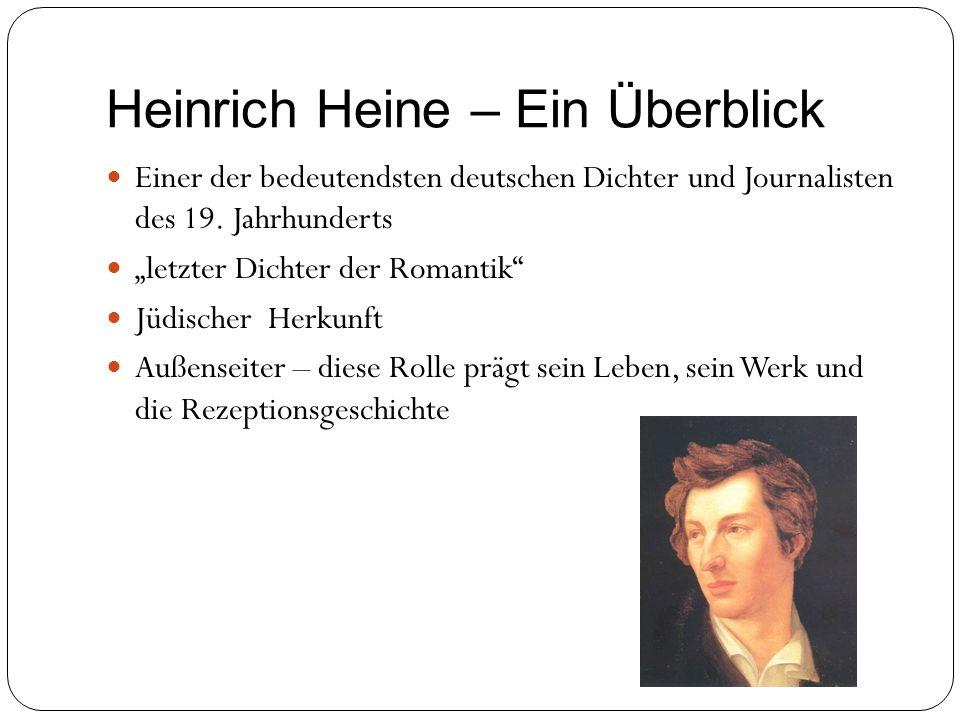 Heinrich Heine – Ein Überblick Einer der bedeutendsten deutschen Dichter und Journalisten des 19. Jahrhunderts letzter Dichter der Romantik Jüdischer