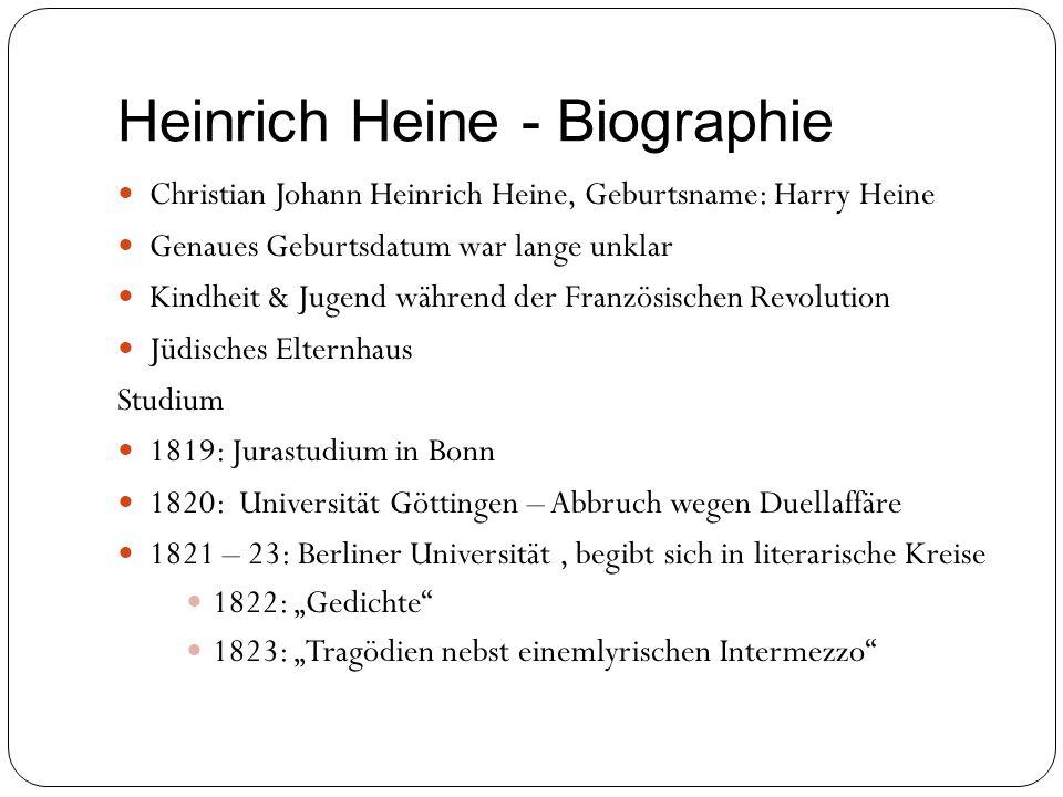 Heinrich Heine - Biographie Christian Johann Heinrich Heine, Geburtsname: Harry Heine Genaues Geburtsdatum war lange unklar Kindheit & Jugend während