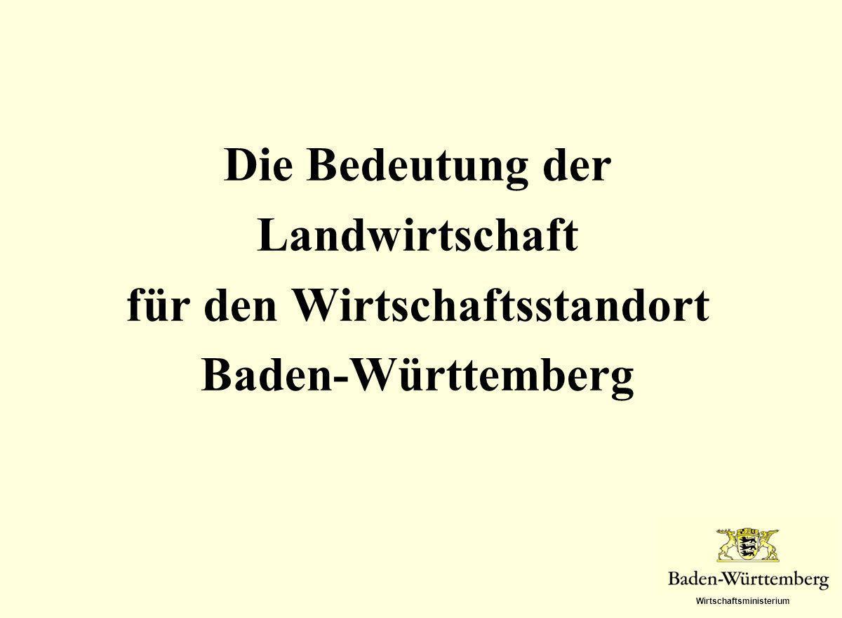 Wirtschaftsministerium Die Bedeutung der Landwirtschaft für den Wirtschaftsstandort Baden-Württemberg