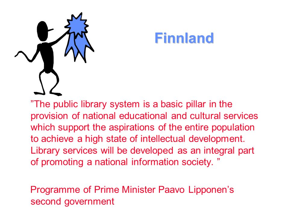 Finnland The public library system is a basic pillar in the provision of national educational and cultural services which support the aspirations of the entire population to achieve a high state of intellectual development.