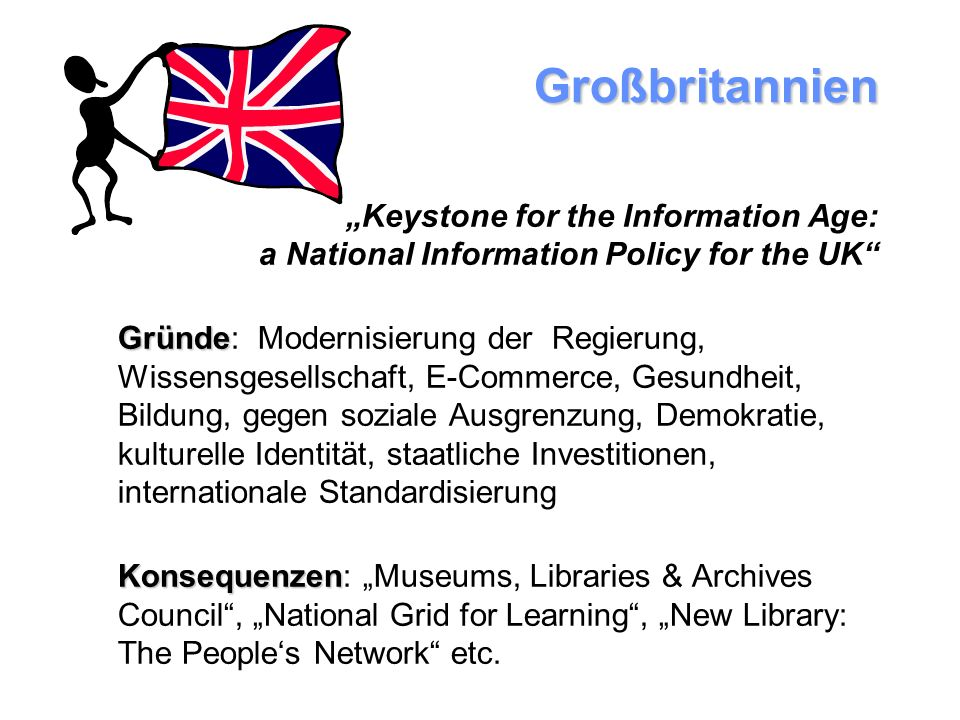 Großbritannien Keystone for the Information Age: a National Information Policy for the UK Gründe Gründe: Modernisierung der Regierung, Wissensgesellsc