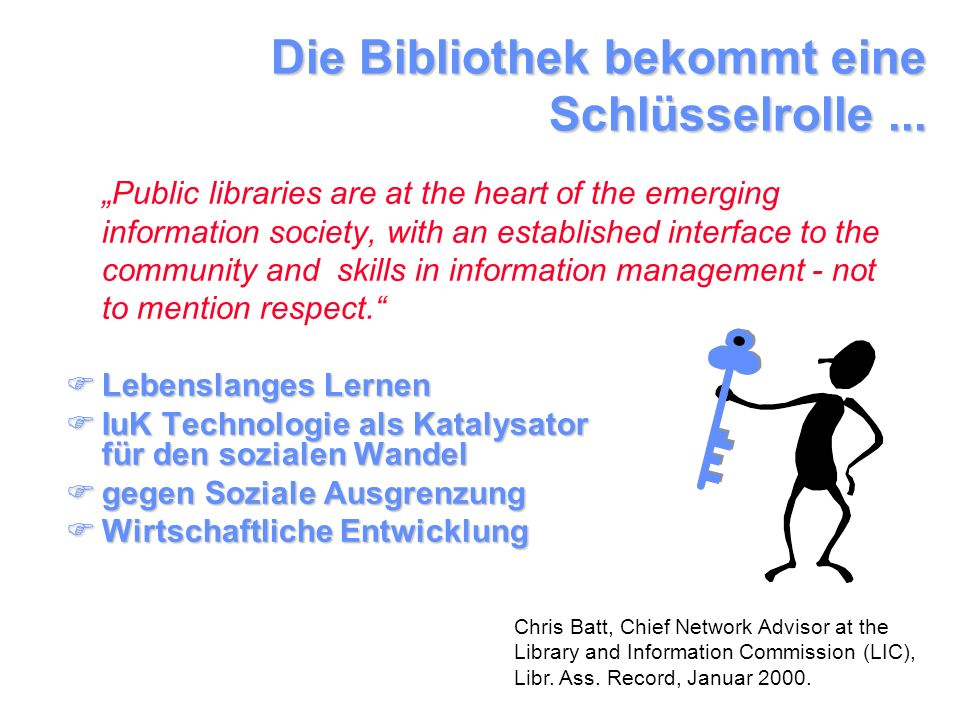 Die Bibliothek bekommt eine Schlüsselrolle... Public libraries are at the heart of the emerging information society, with an established interface to
