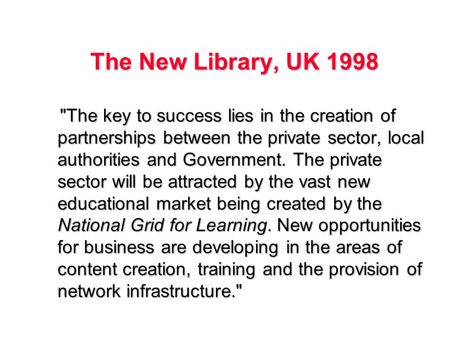 The New Library, UK 1998 The key to success lies in the creation of partnerships between the private sector, local authorities and Government.