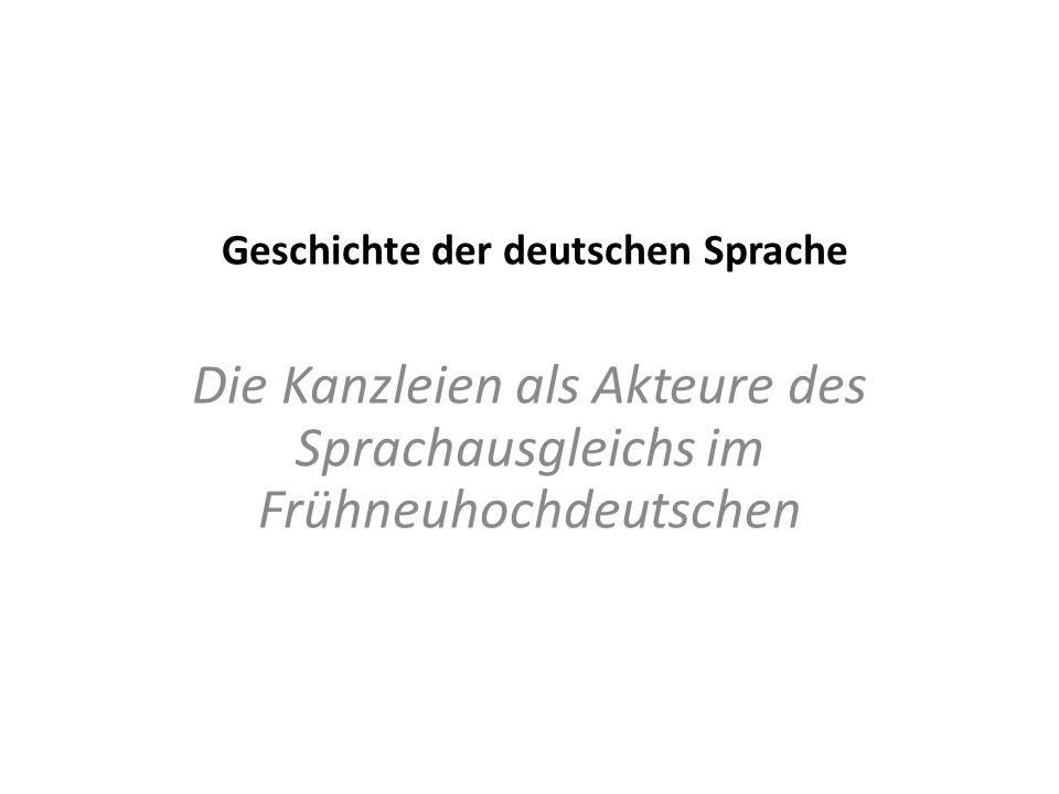 Geschichte der deutschen Sprache Die Kanzleien als Akteure des Sprachausgleichs im Frühneuhochdeutschen