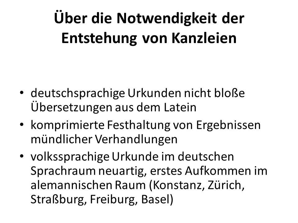 Über die Notwendigkeit der Entstehung von Kanzleien deutschsprachige Urkunden nicht bloße Übersetzungen aus dem Latein komprimierte Festhaltung von Er
