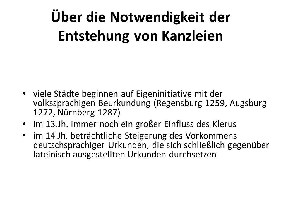 Über die Notwendigkeit der Entstehung von Kanzleien viele Städte beginnen auf Eigeninitiative mit der volkssprachigen Beurkundung (Regensburg 1259, Au