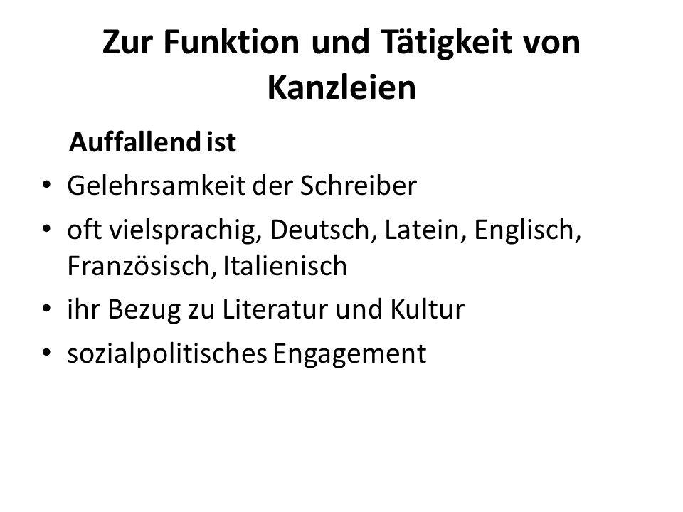 Zur Funktion und Tätigkeit von Kanzleien Auffallend ist Gelehrsamkeit der Schreiber oft vielsprachig, Deutsch, Latein, Englisch, Französisch, Italieni