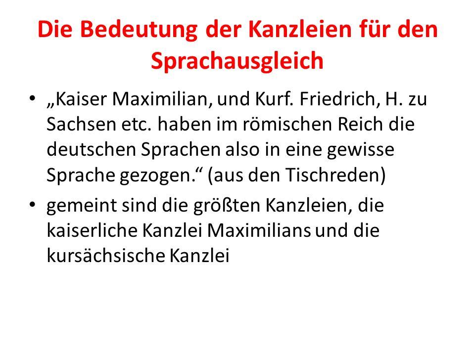Die Bedeutung der Kanzleien für den Sprachausgleich Kaiser Maximilian, und Kurf. Friedrich, H. zu Sachsen etc. haben im römischen Reich die deutschen