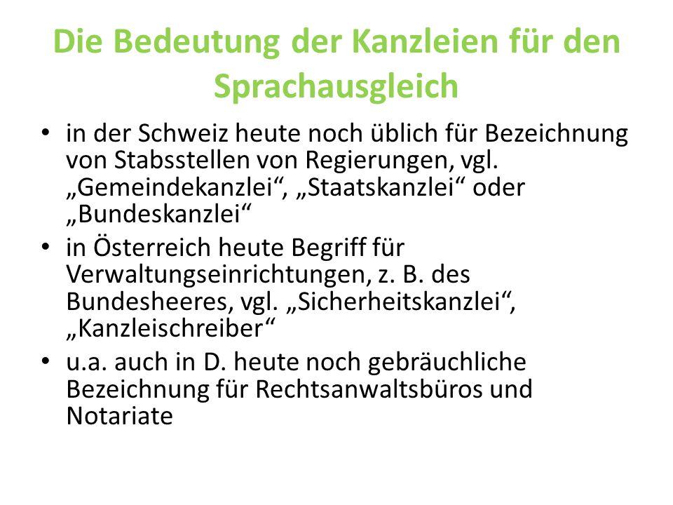 Die Bedeutung der Kanzleien für den Sprachausgleich in der Schweiz heute noch üblich für Bezeichnung von Stabsstellen von Regierungen, vgl. Gemeindeka
