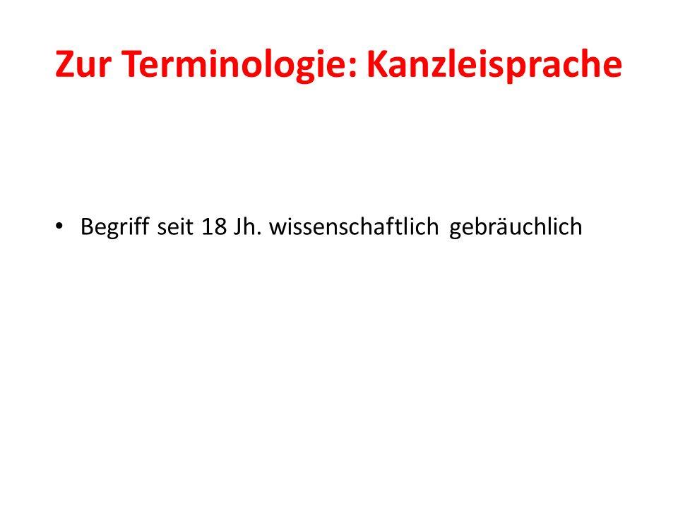 Zur Terminologie: Kanzleisprache Begriff seit 18 Jh. wissenschaftlich gebräuchlich