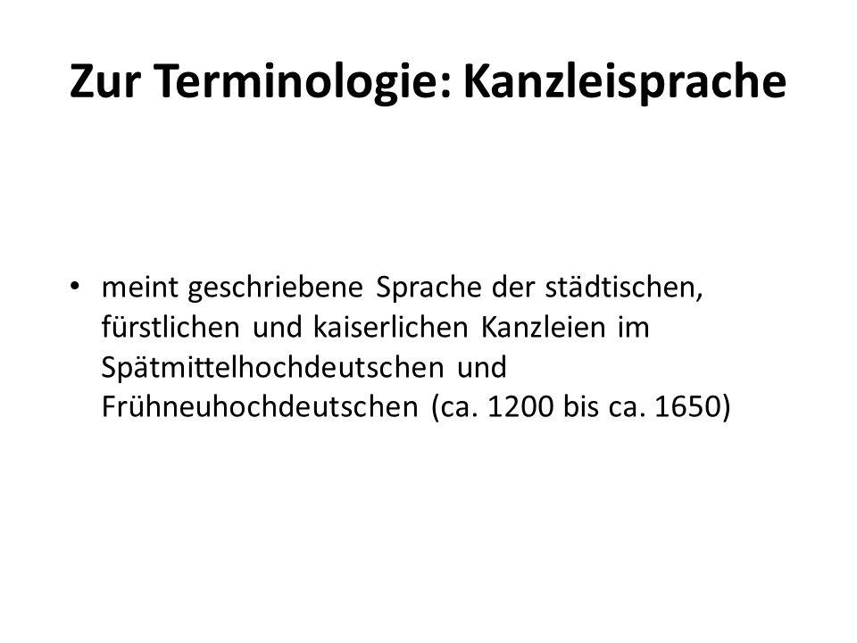 Zur Terminologie: Kanzleisprache meint geschriebene Sprache der städtischen, fürstlichen und kaiserlichen Kanzleien im Spätmittelhochdeutschen und Frü