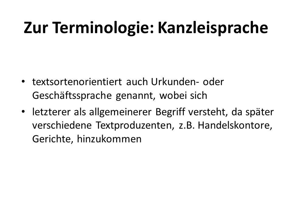 Zur Terminologie: Kanzleisprache textsortenorientiert auch Urkunden- oder Geschäftssprache genannt, wobei sich letzterer als allgemeinerer Begriff ver
