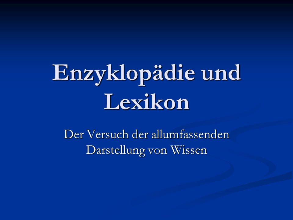 Enzyklopädie und Lexikon Der Versuch der allumfassenden Darstellung von Wissen