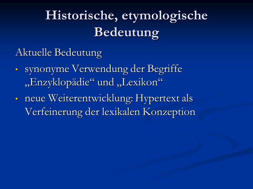 Historische, etymologische Bedeutung Aktuelle Bedeutung synonyme Verwendung der Begriffe Enzyklopädie und Lexikon synonyme Verwendung der Begriffe Enz