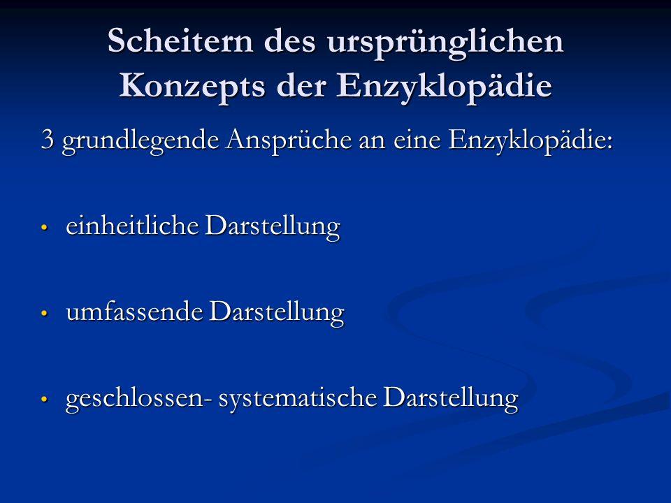 Scheitern des ursprünglichen Konzepts der Enzyklopädie 3 grundlegende Ansprüche an eine Enzyklopädie: einheitliche Darstellung einheitliche Darstellun
