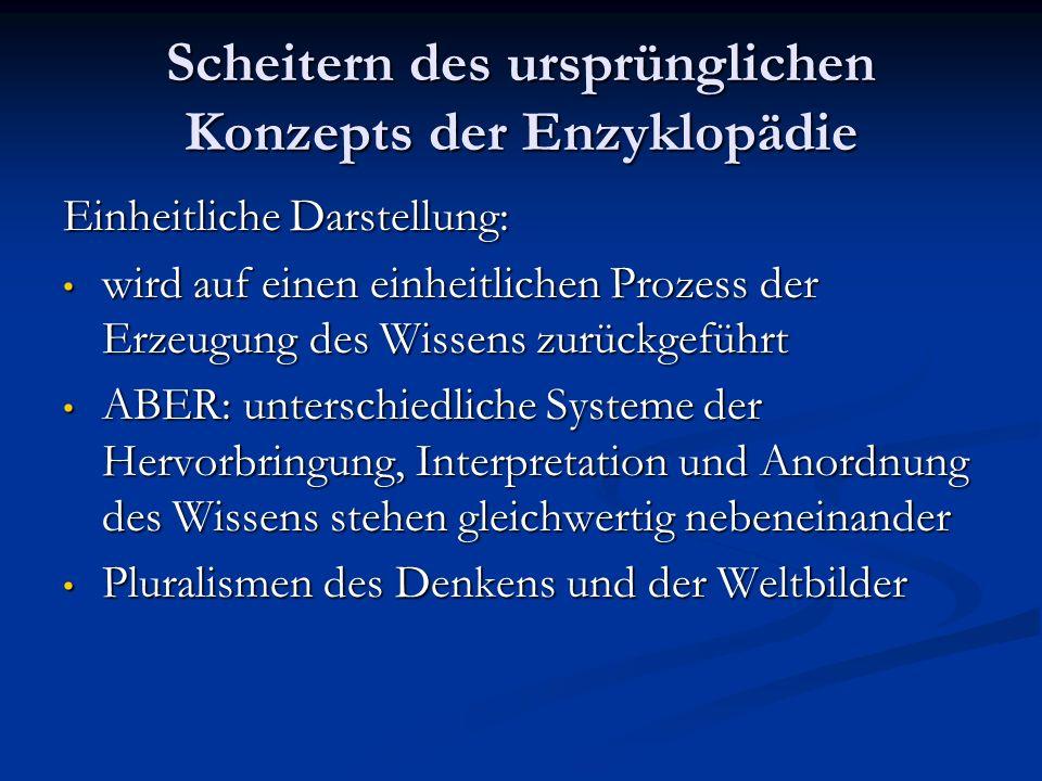 Scheitern des ursprünglichen Konzepts der Enzyklopädie Einheitliche Darstellung: wird auf einen einheitlichen Prozess der Erzeugung des Wissens zurück