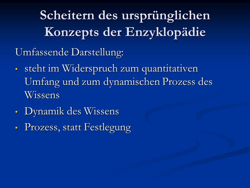 Scheitern des ursprünglichen Konzepts der Enzyklopädie Umfassende Darstellung: steht im Widerspruch zum quantitativen Umfang und zum dynamischen Proze