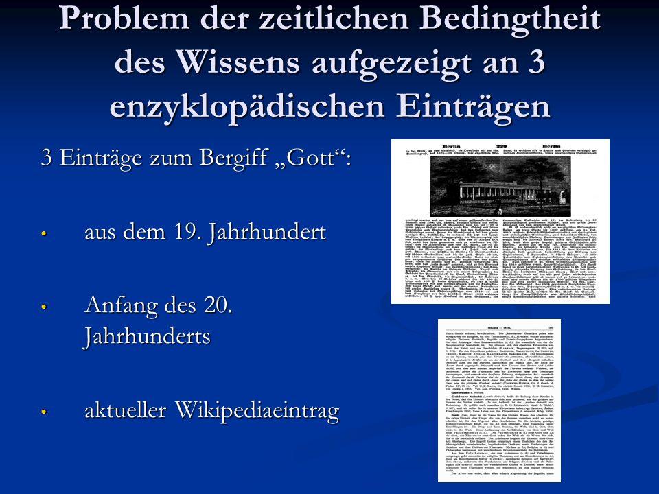 Problem der zeitlichen Bedingtheit des Wissens aufgezeigt an 3 enzyklopädischen Einträgen 3 Einträge zum Bergiff Gott: aus dem 19. Jahrhundert aus dem
