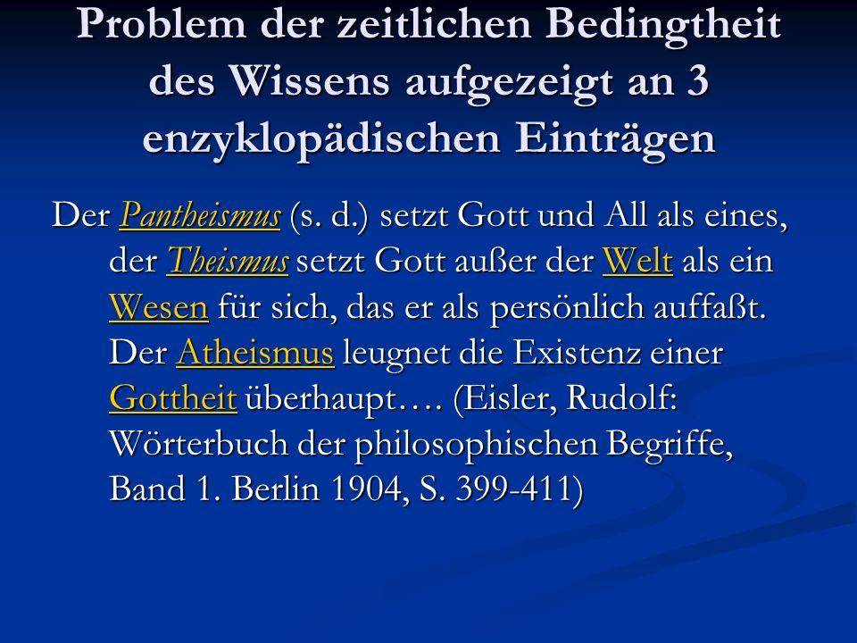 Problem der zeitlichen Bedingtheit des Wissens aufgezeigt an 3 enzyklopädischen Einträgen Der Pantheismus (s. d.) setzt Gott und All als eines, der Th
