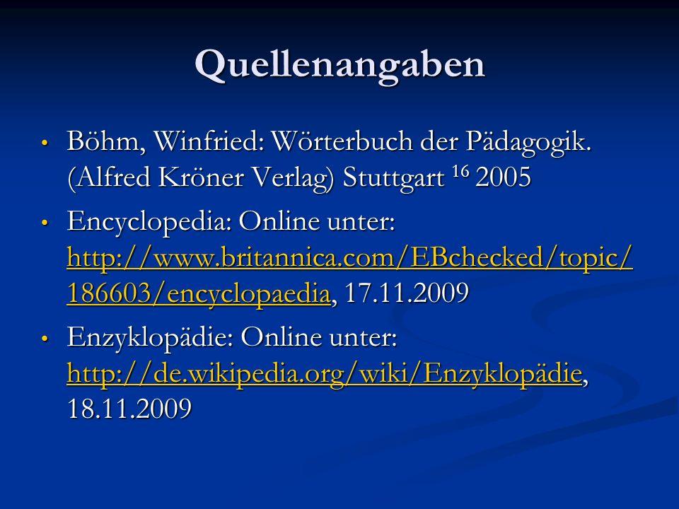 Quellenangaben Böhm, Winfried: Wörterbuch der Pädagogik. (Alfred Kröner Verlag) Stuttgart 16 2005 Böhm, Winfried: Wörterbuch der Pädagogik. (Alfred Kr