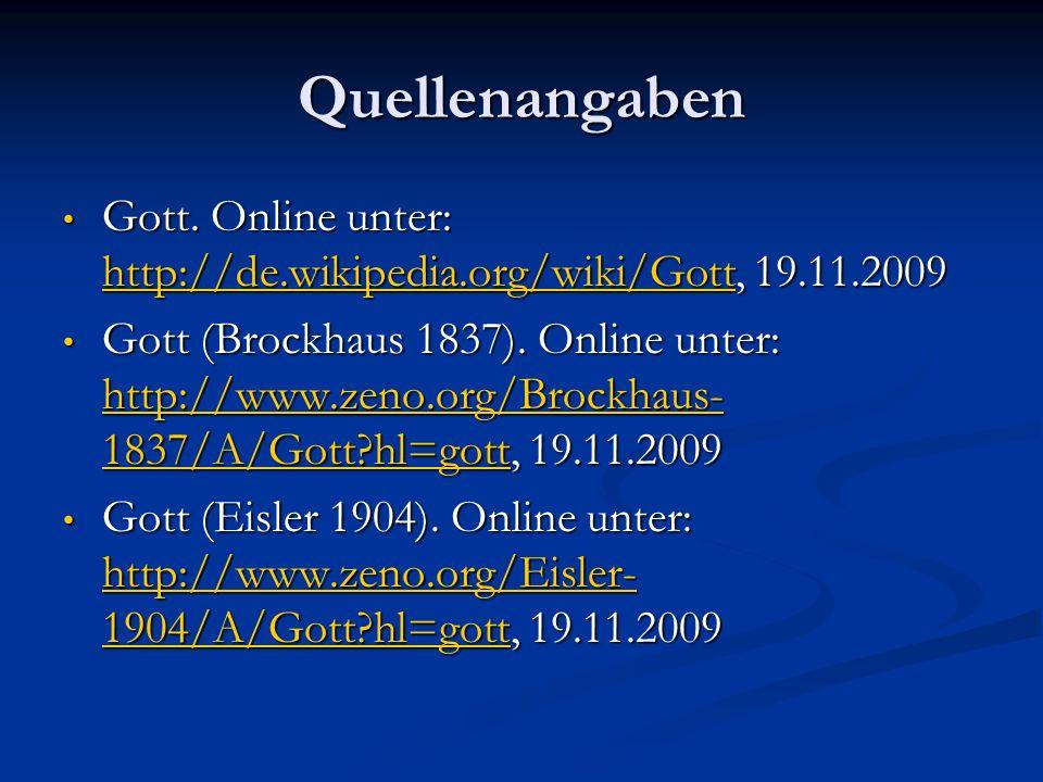 Quellenangaben Gott. Online unter: http://de.wikipedia.org/wiki/Gott, 19.11.2009 Gott. Online unter: http://de.wikipedia.org/wiki/Gott, 19.11.2009 htt