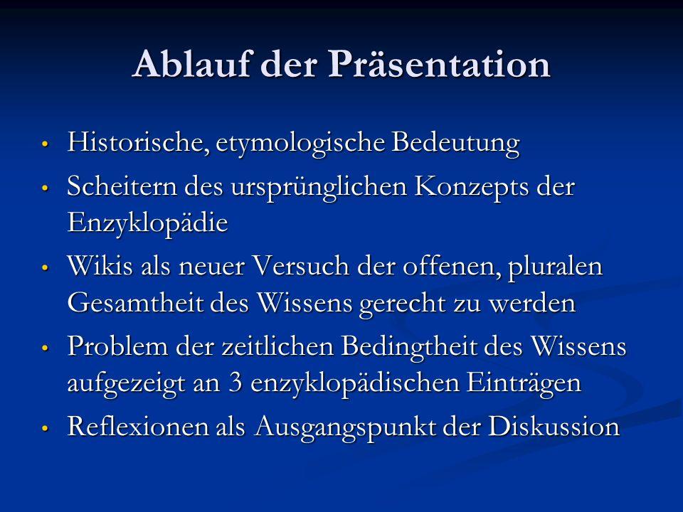 Ablauf der Präsentation Historische, etymologische Bedeutung Historische, etymologische Bedeutung Scheitern des ursprünglichen Konzepts der Enzyklopäd