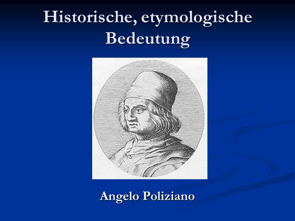 Historische, etymologische Bedeutung Angelo Poliziano