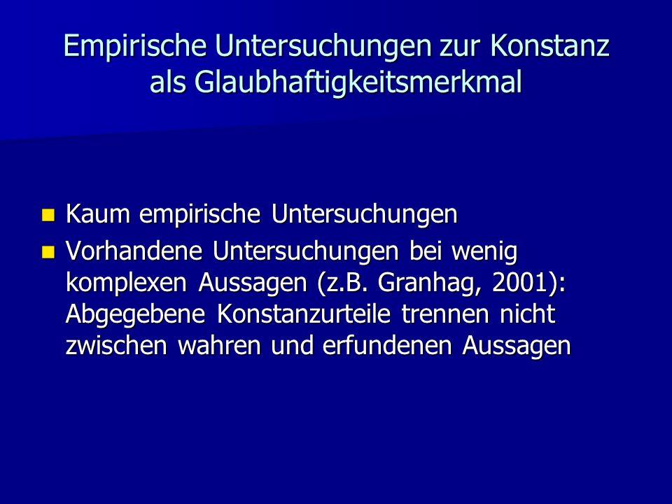 Empirische Untersuchungen zur Konstanz als Glaubhaftigkeitsmerkmal Kaum empirische Untersuchungen Kaum empirische Untersuchungen Vorhandene Untersuchu