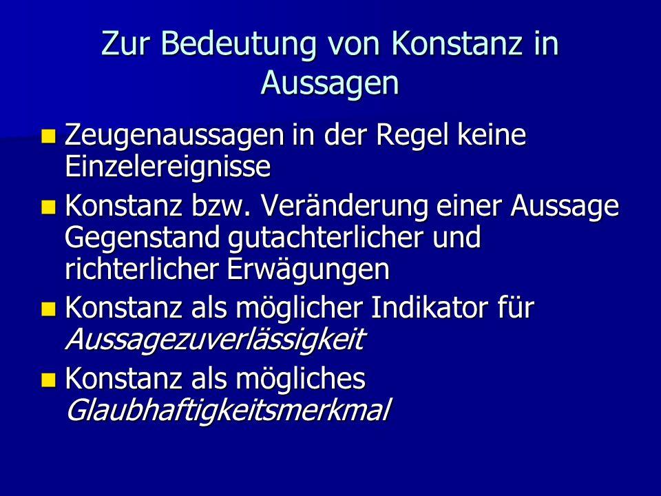 Zur Bedeutung von Konstanz in Aussagen Zeugenaussagen in der Regel keine Einzelereignisse Zeugenaussagen in der Regel keine Einzelereignisse Konstanz