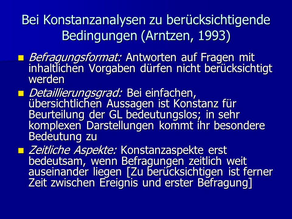 Bei Konstanzanalysen zu berücksichtigende Bedingungen (Arntzen, 1993) Befragungsformat: Antworten auf Fragen mit inhaltlichen Vorgaben dürfen nicht be