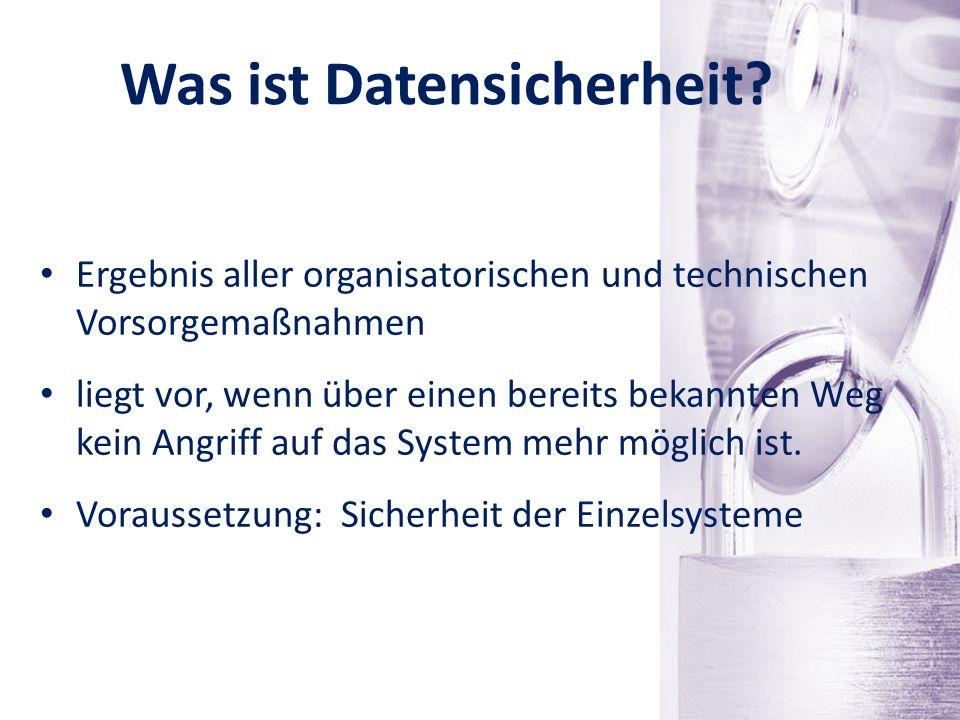 Was ist Datensicherheit? Ergebnis aller organisatorischen und technischen Vorsorgemaßnahmen liegt vor, wenn über einen bereits bekannten Weg kein Angr