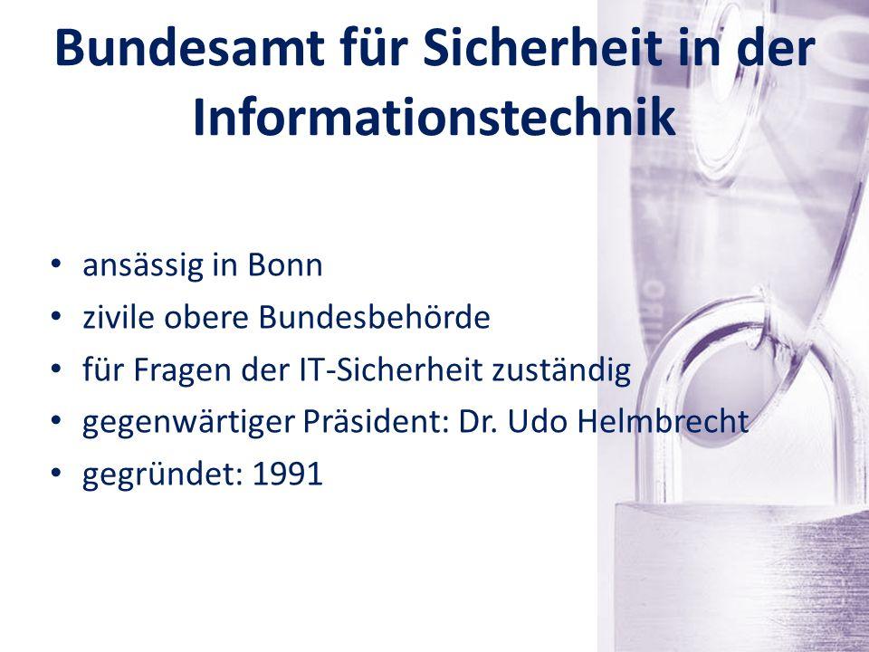 Bundesamt für Sicherheit in der Informationstechnik ansässig in Bonn zivile obere Bundesbehörde für Fragen der IT-Sicherheit zuständig gegenwärtiger P