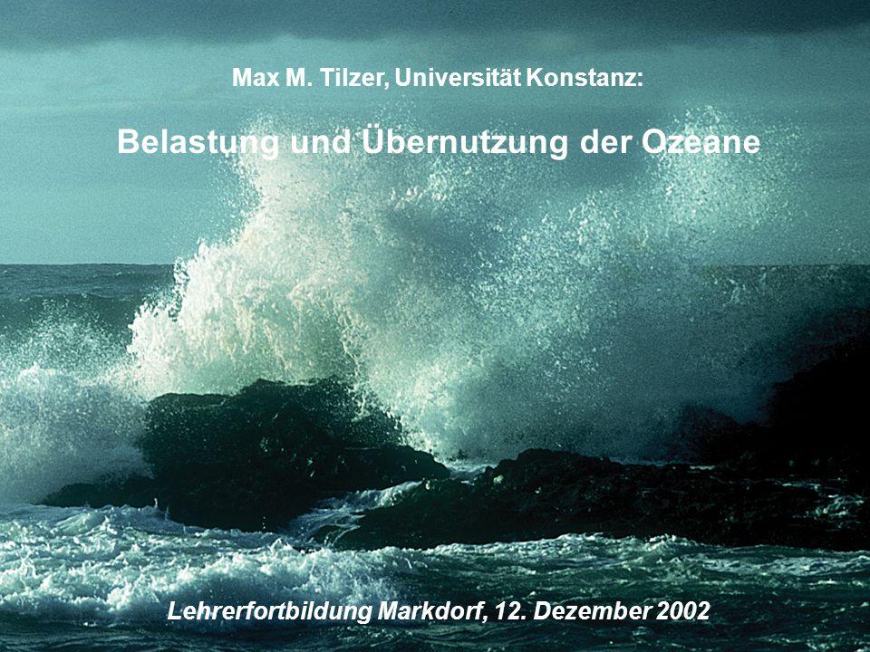 Max M. Tilzer, Universität Konstanz: Belastung und Übernutzung der Ozeane Lehrerfortbildung Markdorf, 12. Dezember 2002