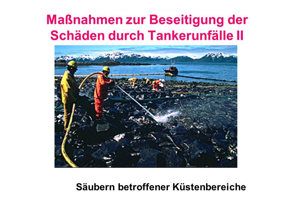 Maßnahmen zur Beseitigung der Schäden durch Tankerunfälle II Säubern betroffener Küstenbereiche